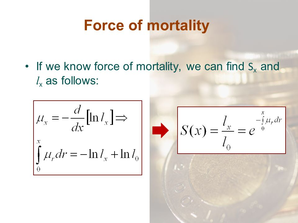 Force of mortality If we know force of mortality, we can find Sx and lx as follows: