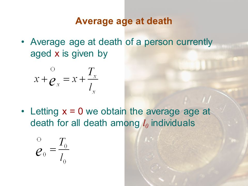 Average age at death Average age at death of a person currently aged x is given by.