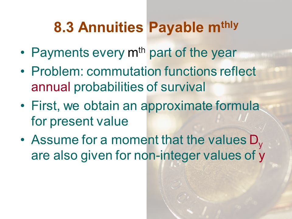 8.3 Annuities Payable mthly
