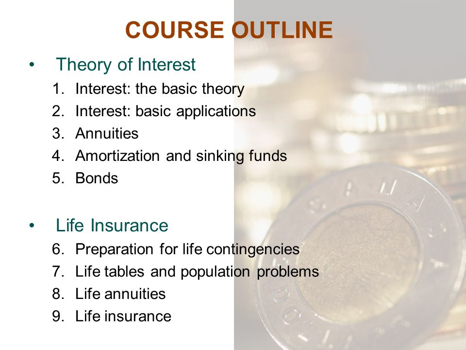 COURSE OUTLINE Theory of Interest Life Insurance