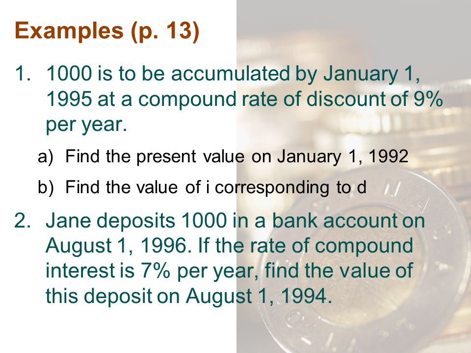 Examples (p. 13) 1000 is to be accumulated by January 1, 1995 at a compound rate of discount of 9% per year.