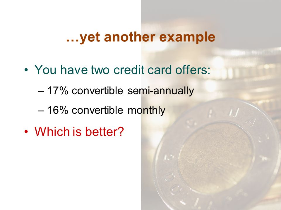 …yet another example You have two credit card offers: Which is better