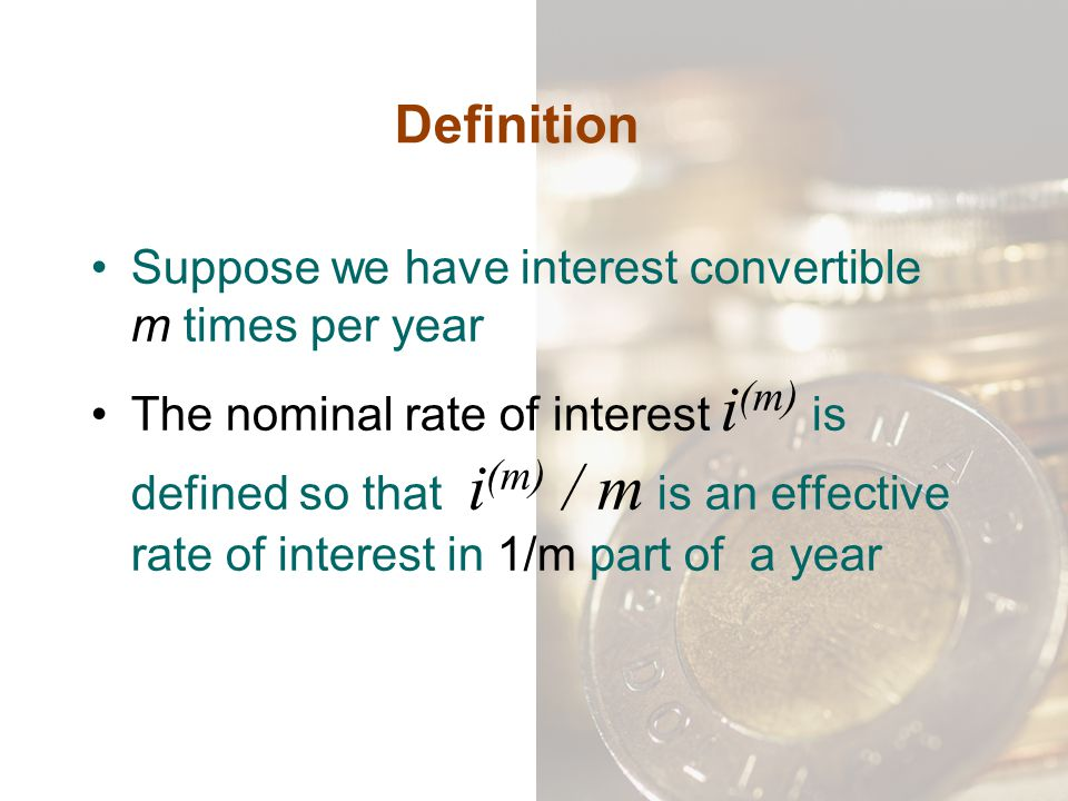 Definition Suppose we have interest convertible m times per year