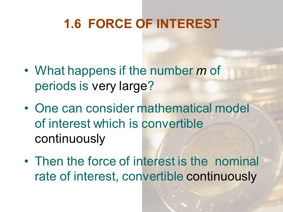 1.6 FORCE OF INTEREST What happens if the number m of periods is very large