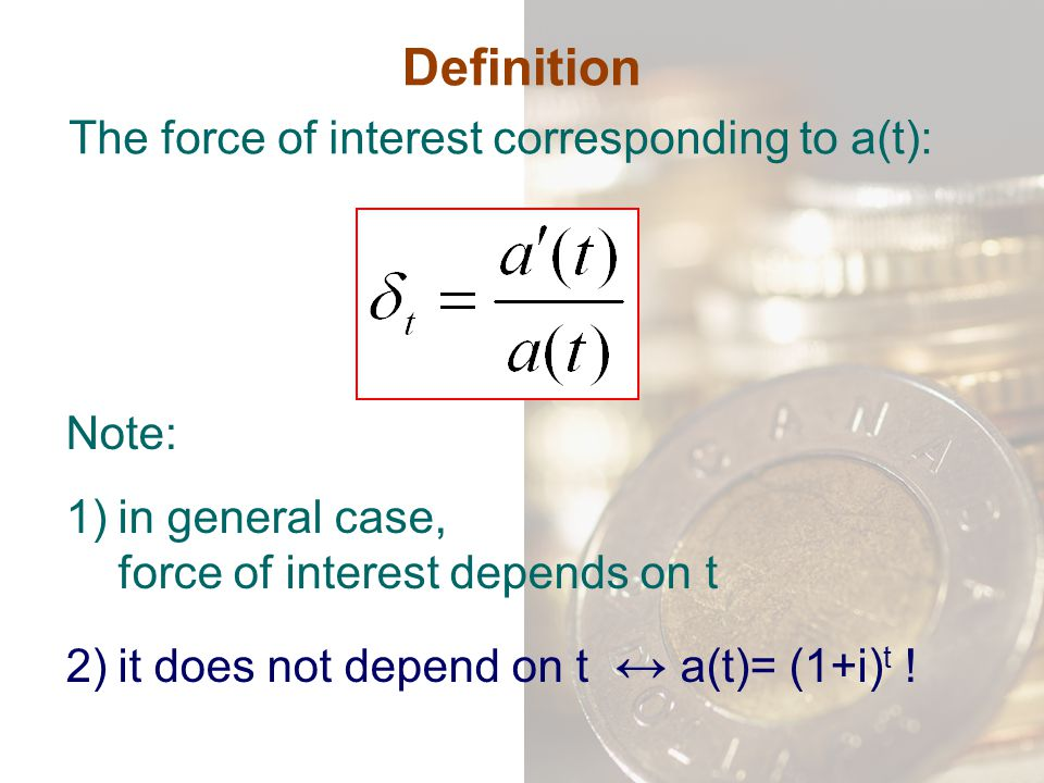 Definition The force of interest corresponding to a(t): Note: