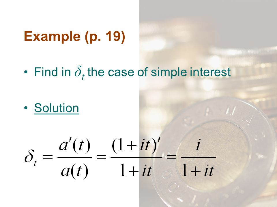 Example (p. 19) Find in δt the case of simple interest Solution
