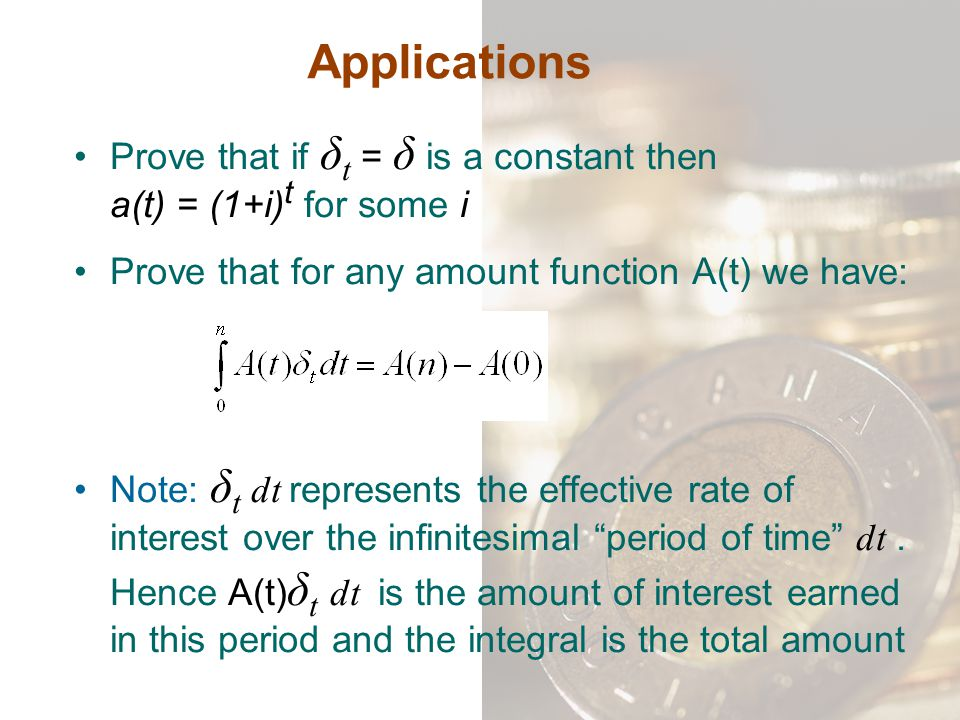 Applications Prove that if δt = δ is a constant then a(t) = (1+i)t for some i. Prove that for any amount function A(t) we have:
