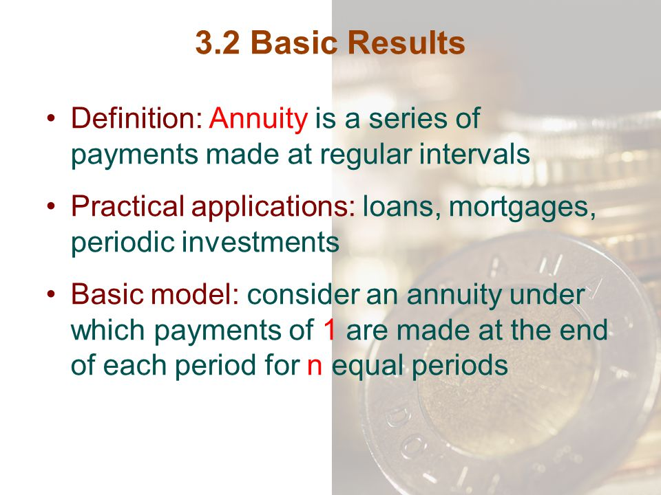 3.2 Basic Results Definition: Annuity is a series of payments made at regular intervals.