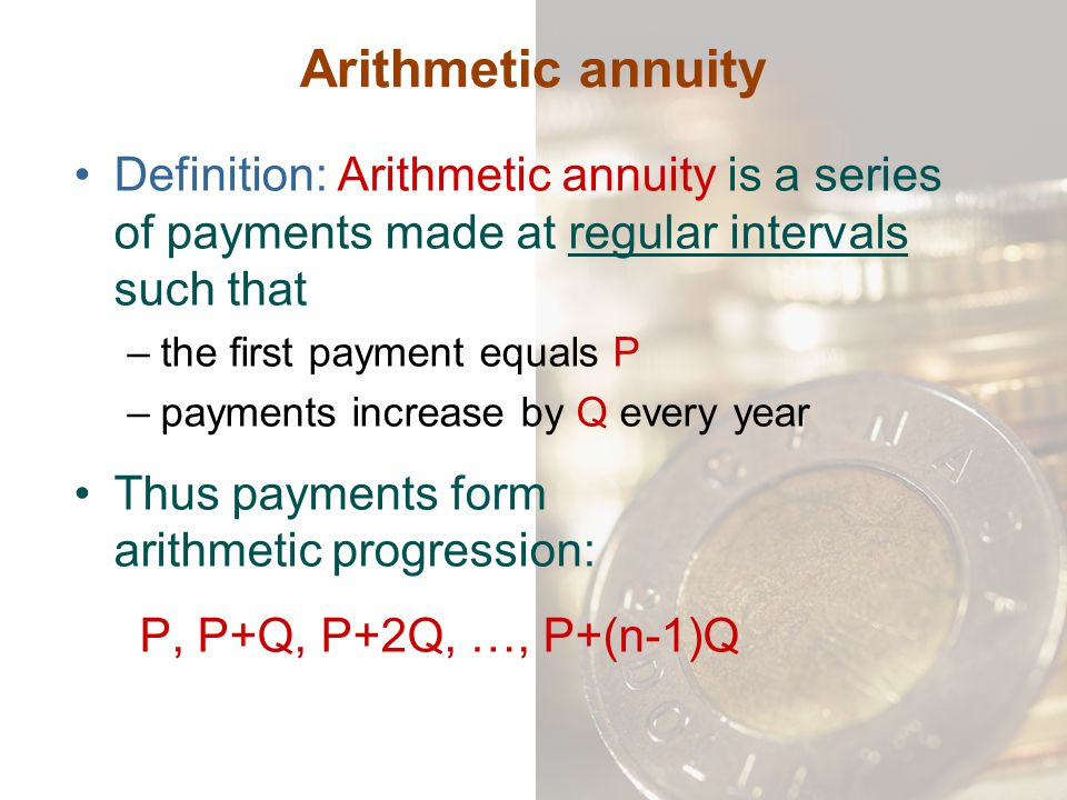 Arithmetic annuity Definition: Arithmetic annuity is a series of payments made at regular intervals such that.