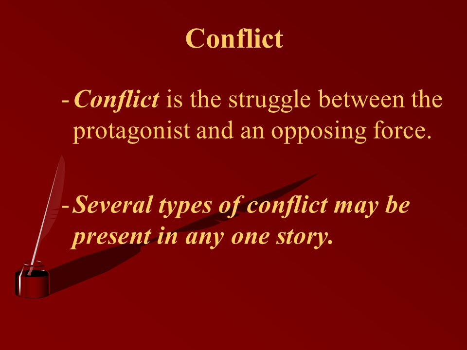 Conflict Conflict is the struggle between the protagonist and an opposing force.