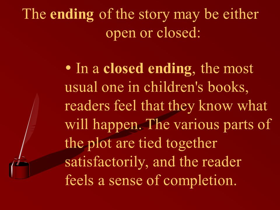 The ending of the story may be either open or closed: