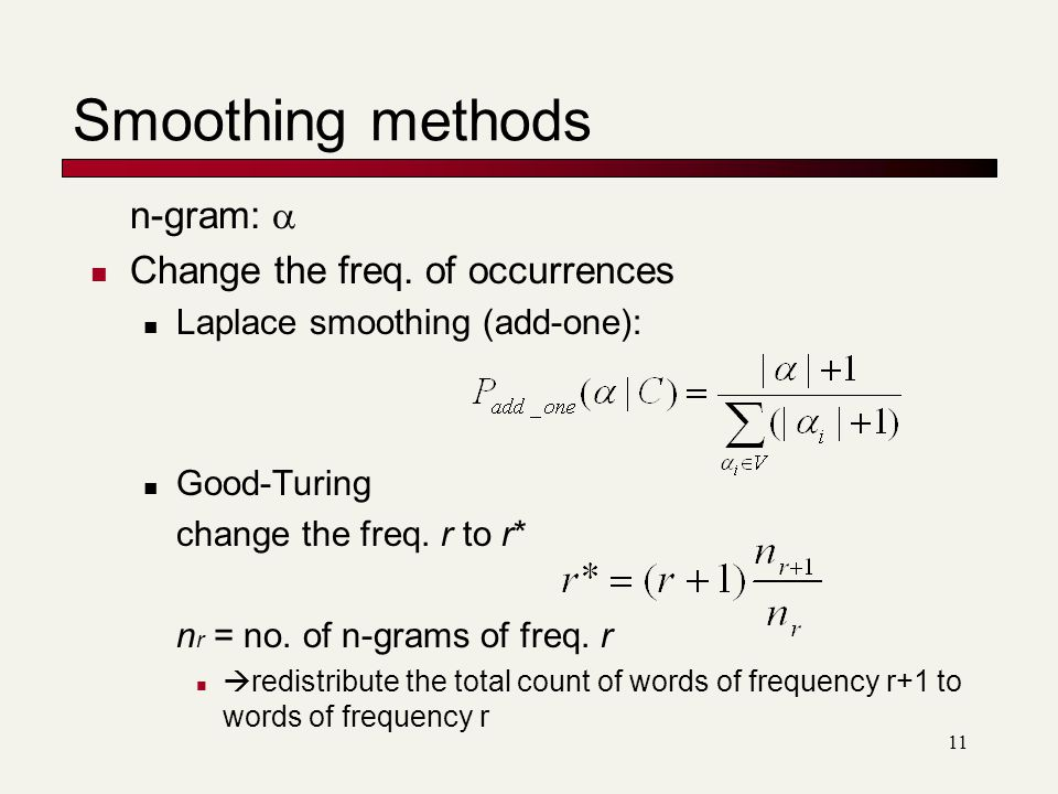 Smoothing methods n-gram:  Change the freq. of occurrences