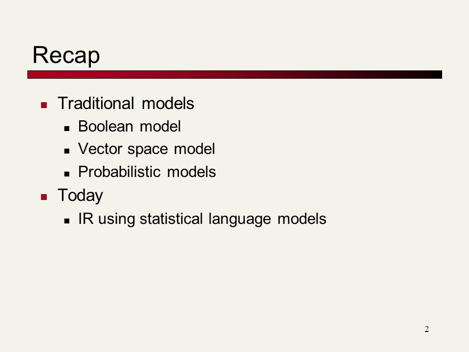 Recap Traditional models Today Boolean model Vector space model