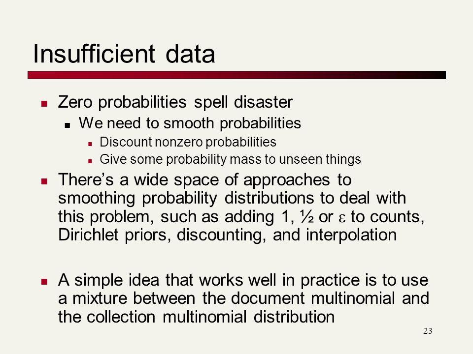 Insufficient data Zero probabilities spell disaster