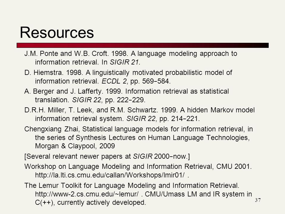 Resources J.M. Ponte and W.B. Croft A language modeling approach to information retrieval. In SIGIR 21.