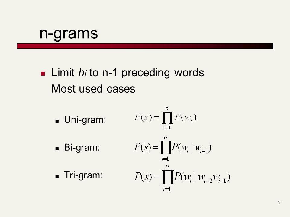 n-grams Limit hi to n-1 preceding words Most used cases Uni-gram:
