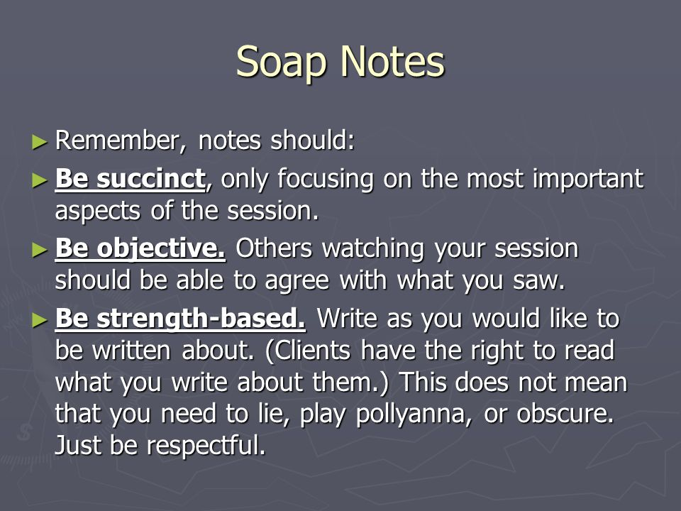 Soap Notes Remember, notes should: