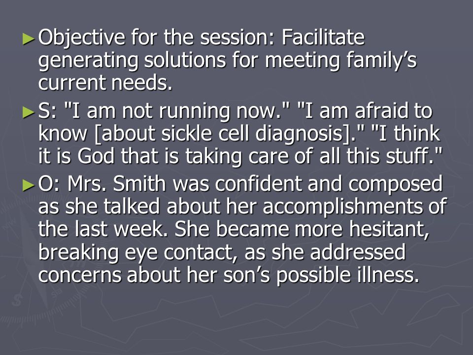Objective for the session: Facilitate generating solutions for meeting family's current needs.