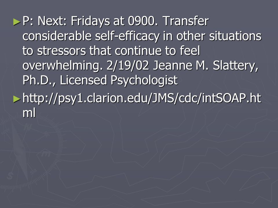 P: Next: Fridays at Transfer considerable self-efficacy in other situations to stressors that continue to feel overwhelming. 2/19/02 Jeanne M. Slattery, Ph.D., Licensed Psychologist