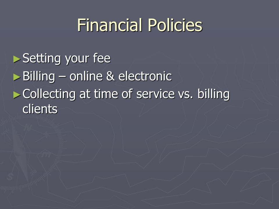Financial Policies Setting your fee Billing – online & electronic