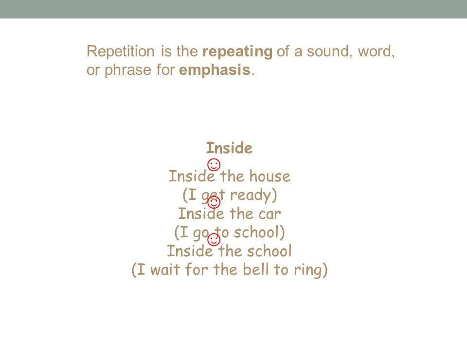 Repetition is the repeating of a sound, word, or phrase for emphasis.