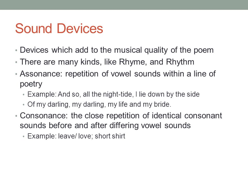 Sound Devices Devices which add to the musical quality of the poem
