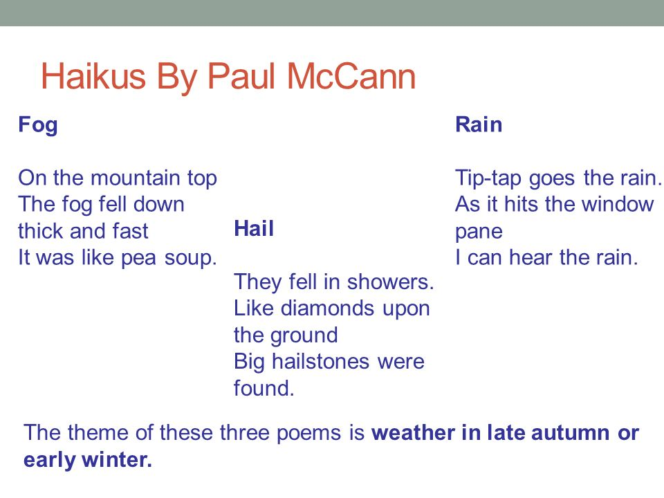 Haikus By Paul McCann Fog On the mountain top The fog fell down thick and fast It was like pea soup.