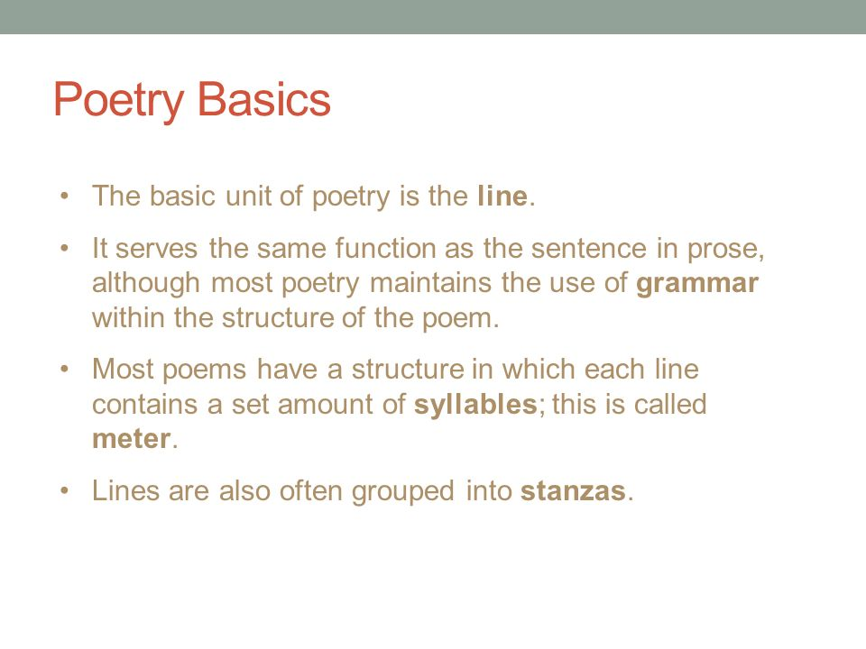 Poetry Basics The basic unit of poetry is the line.