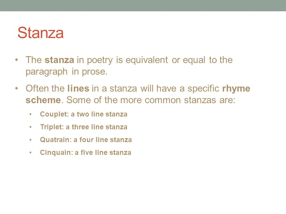 Stanza The stanza in poetry is equivalent or equal to the paragraph in prose.