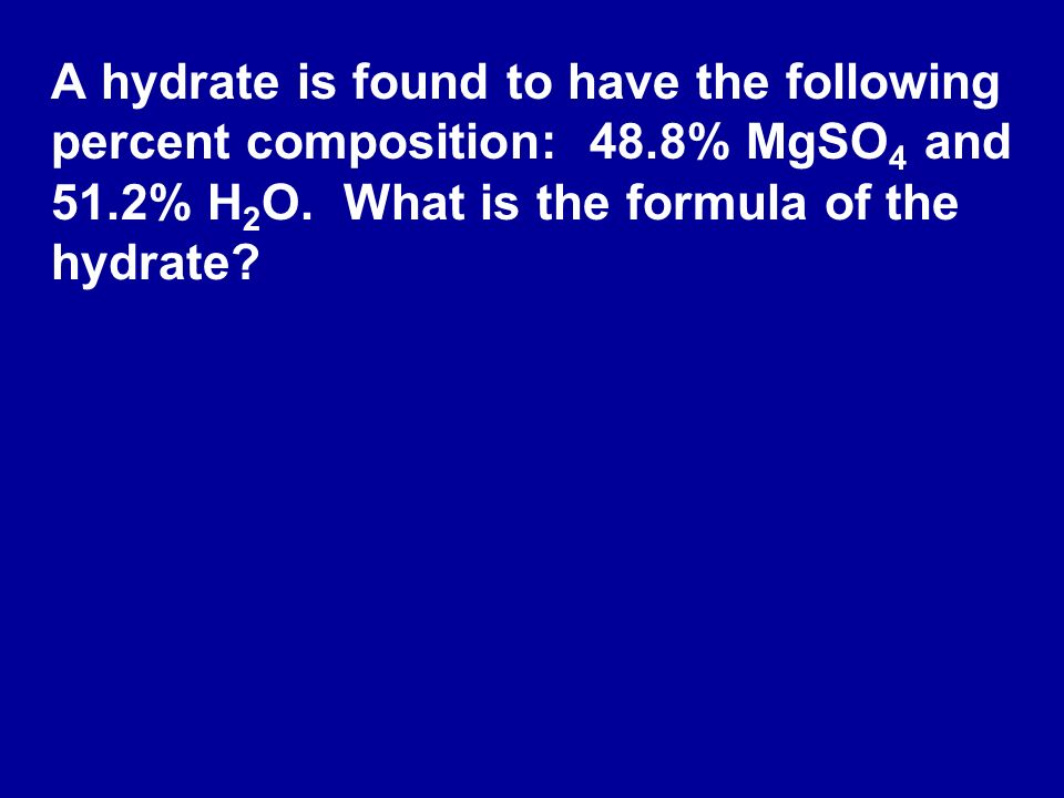 A hydrate is found to have the following percent composition: 48