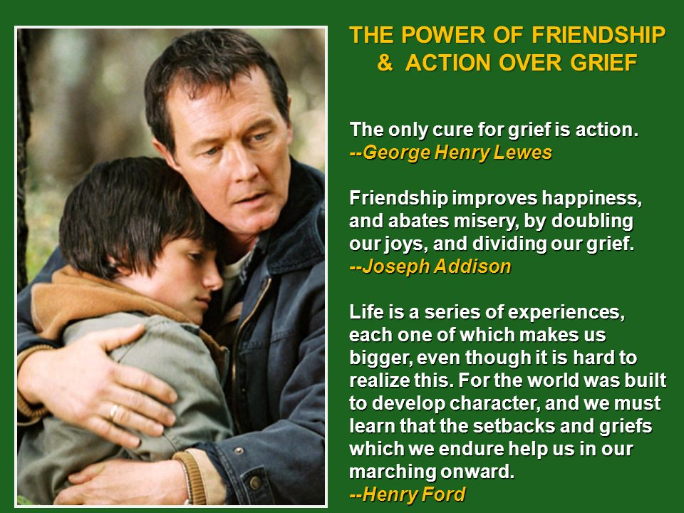 THE POWER OF FRIENDSHIP & ACTION OVER GRIEF