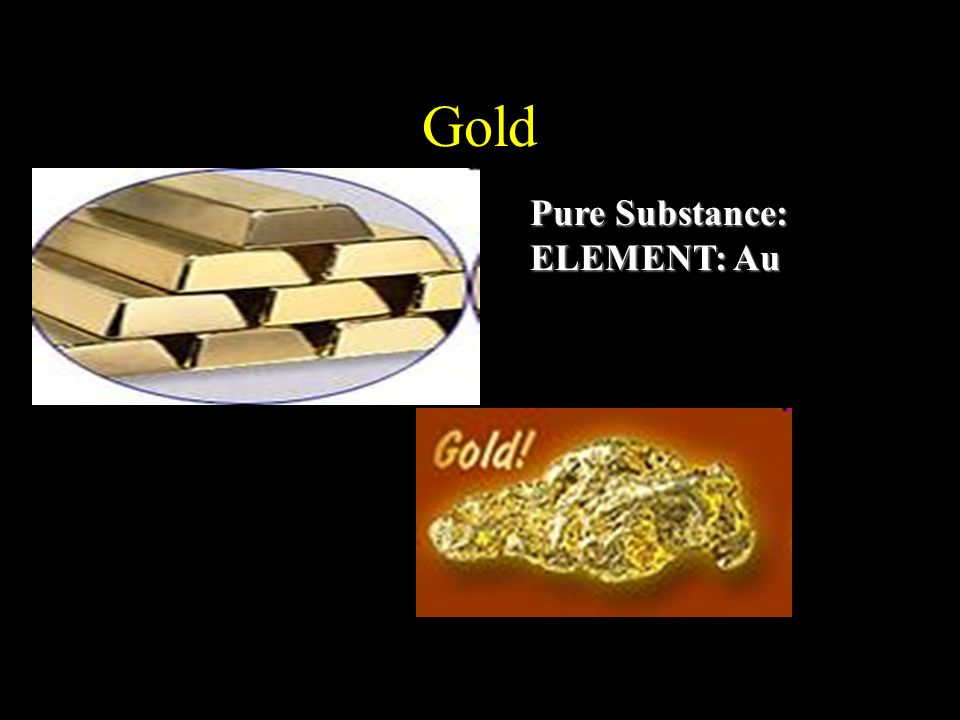 Gold Pure Substance: ELEMENT: Au