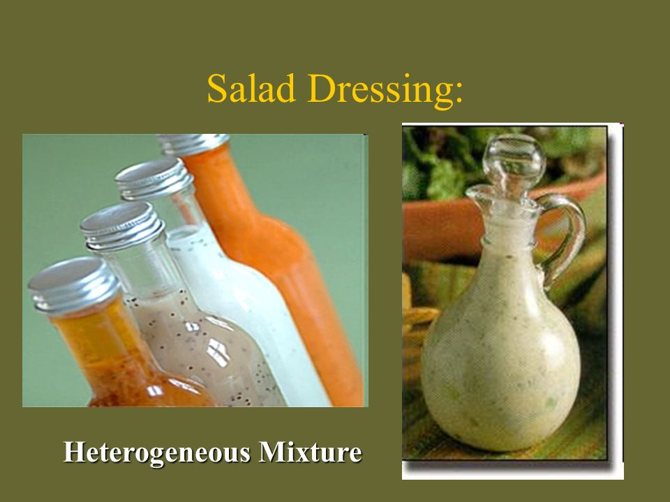 Salad Dressing: Heterogeneous Mixture