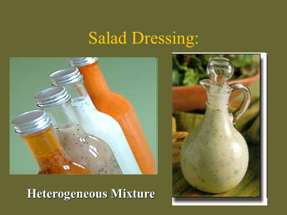 Salad Dressing: Heterogeneous Mixture