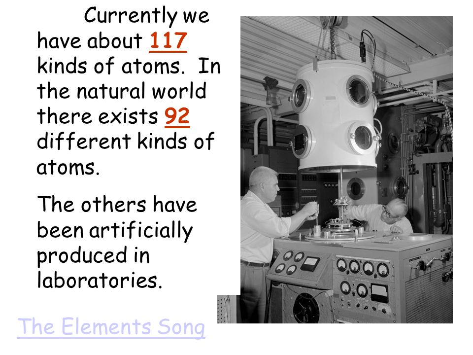 Currently we have about 117 kinds of atoms