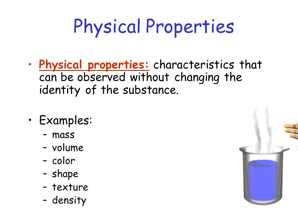 Physical Properties Physical properties: characteristics that can be observed without changing the identity of the substance.