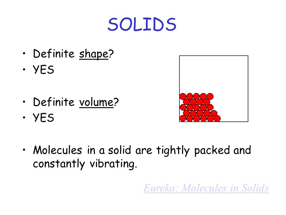 SOLIDS Definite shape YES Definite volume