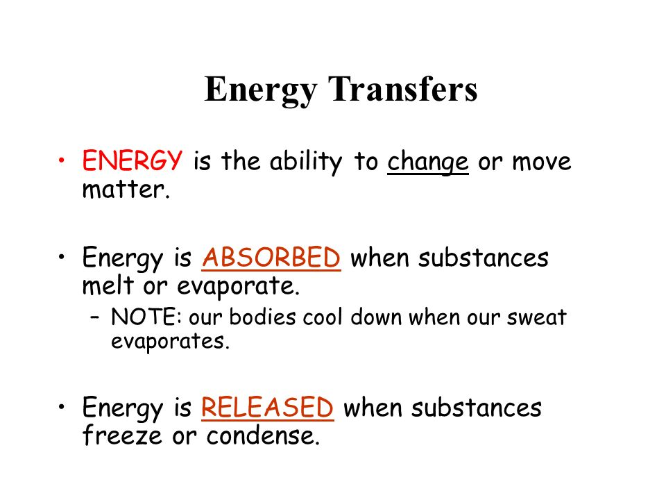Energy Transfers ENERGY is the ability to change or move matter.