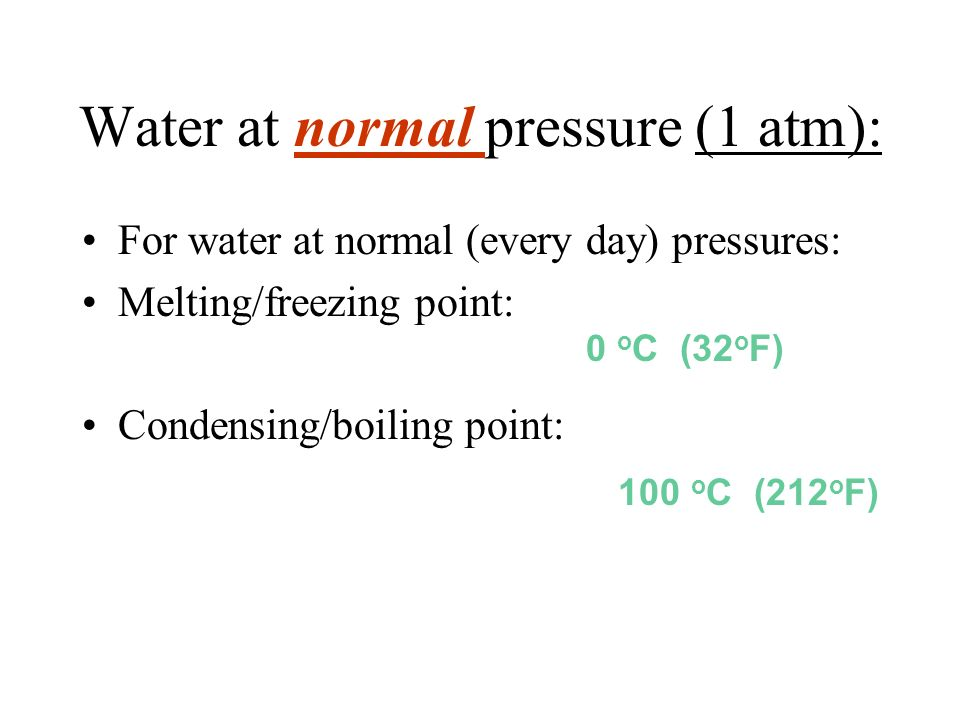 Water at normal pressure (1 atm):
