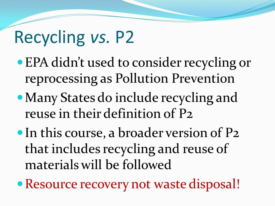Recycling vs. P2 EPA didn't used to consider recycling or reprocessing as Pollution Prevention.