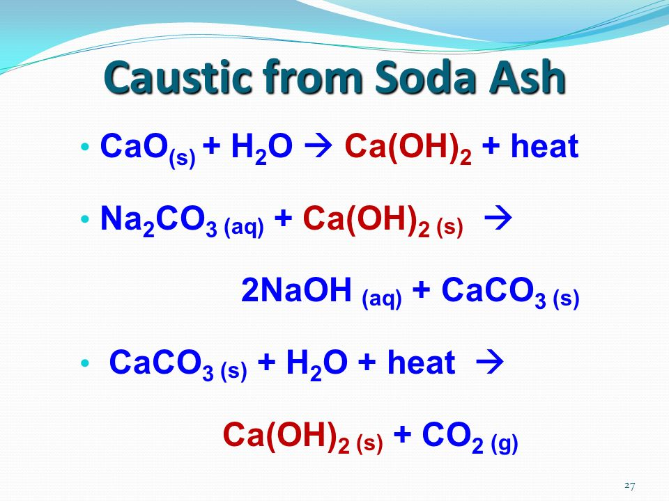 Caustic from Soda Ash CaO(s) + H2O  Ca(OH)2 + heat