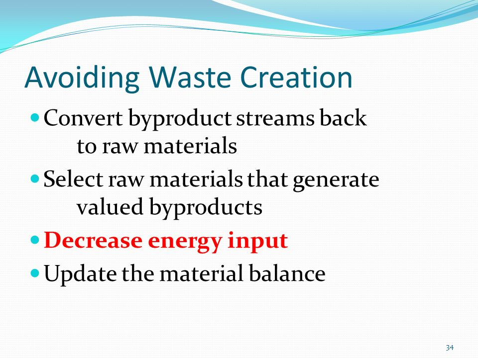 Avoiding Waste Creation