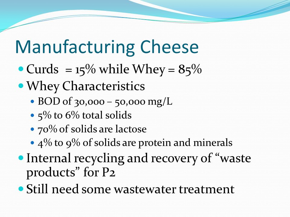 Manufacturing Cheese Curds = 15% while Whey = 85% Whey Characteristics