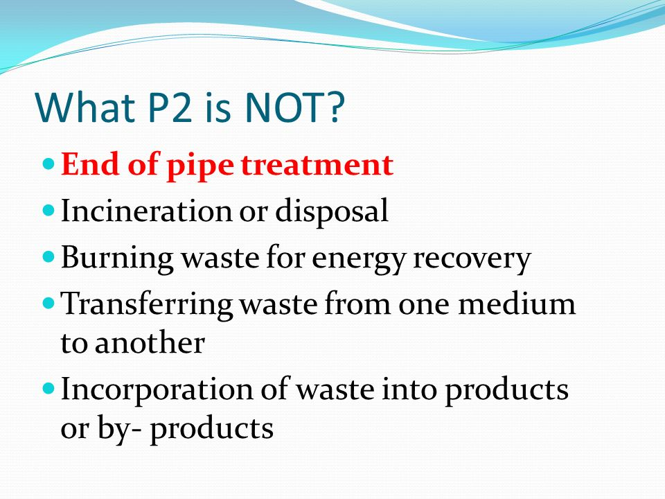 What P2 is NOT End of pipe treatment Incineration or disposal