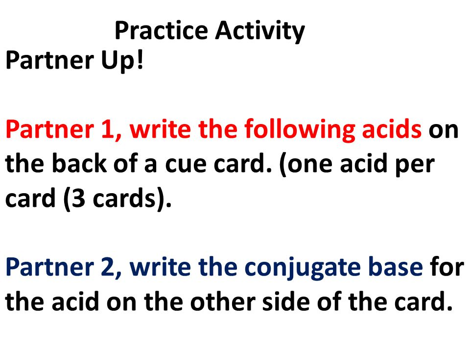 Practice Activity Partner Up! Partner 1, write the following acids on the back of a cue card. (one acid per card (3 cards).