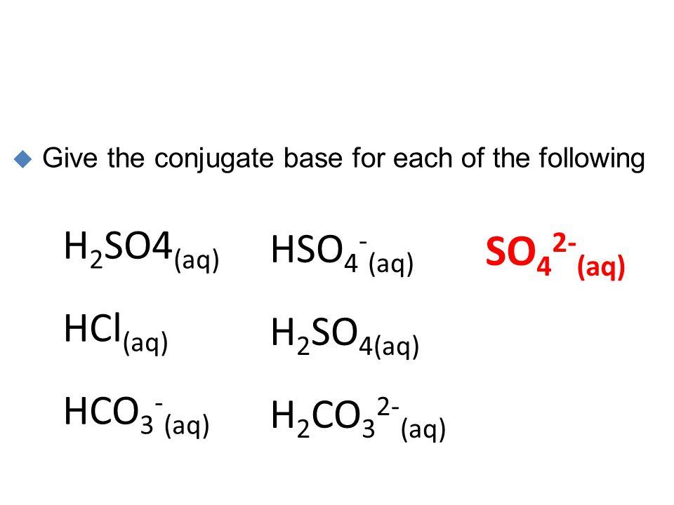 SO42-(aq) H2SO4(aq) HCl(aq) HCO3-(aq) HSO4-(aq) H2SO4(aq) H2CO32-(aq)