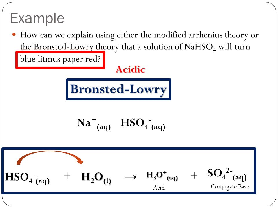 Example Bronsted-Lowry Na+(aq) HSO4-(aq) SO42-(aq) HSO4-(aq) + H2O(l)