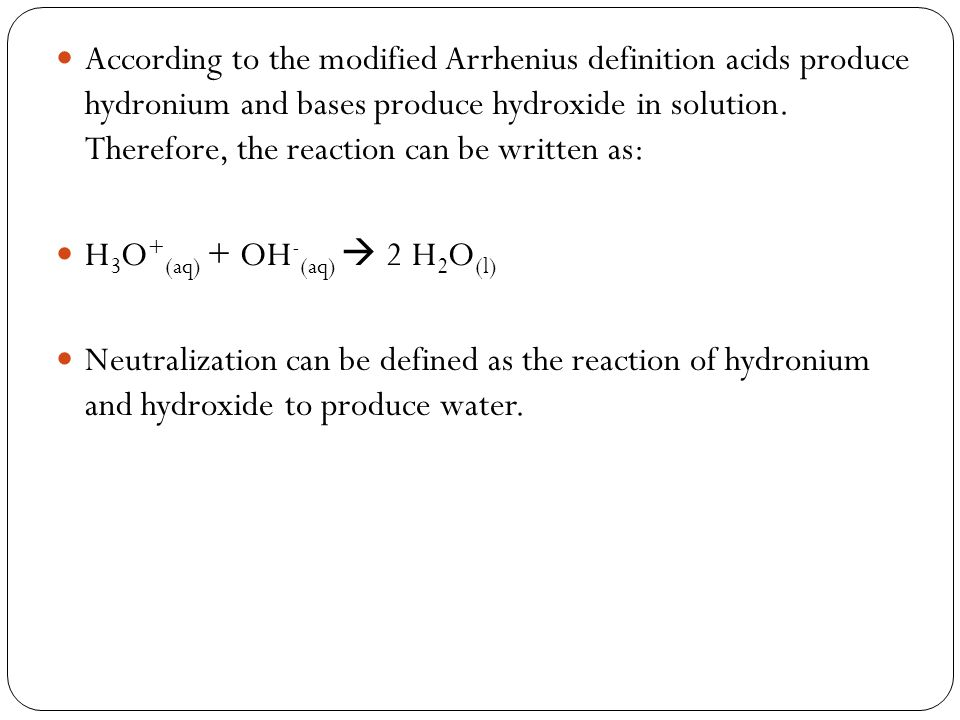 According to the modified Arrhenius definition acids produce hydronium and bases produce hydroxide in solution. Therefore, the reaction can be written as: