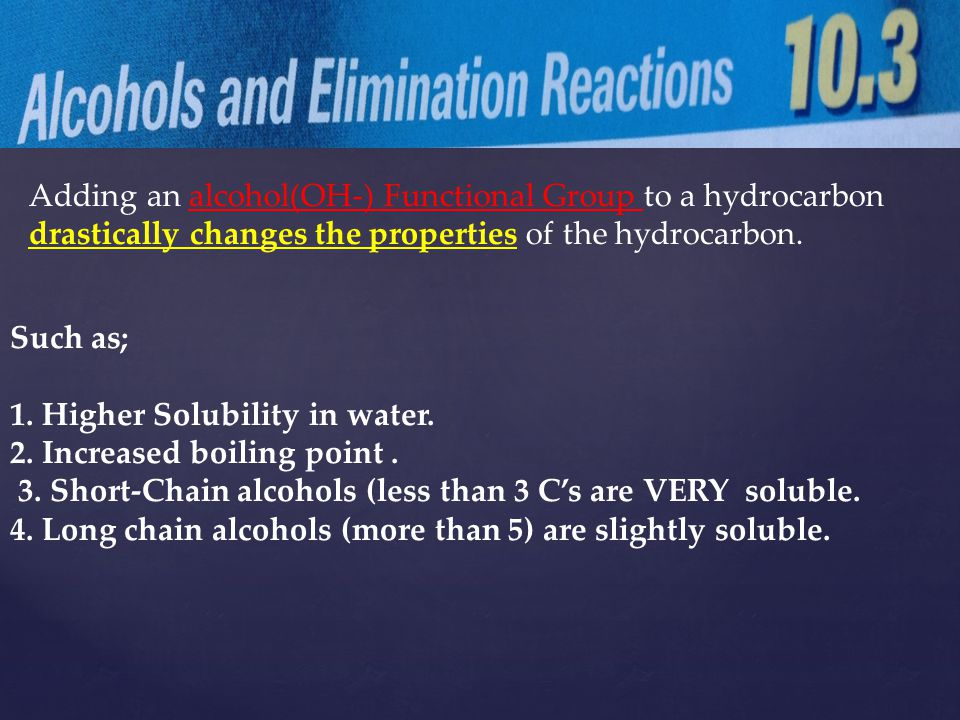Adding an alcohol(OH-) Functional Group to a hydrocarbon drastically changes the properties of the hydrocarbon.