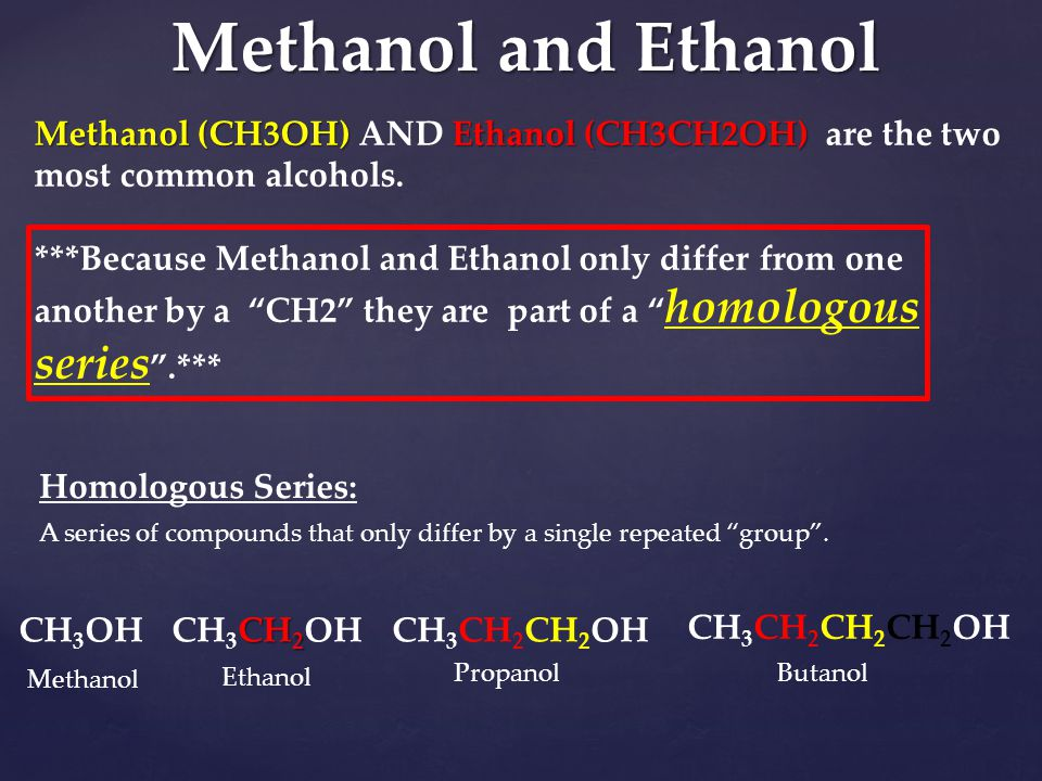 Methanol and Ethanol Methanol (CH3OH) AND Ethanol (CH3CH2OH) are the two most common alcohols.